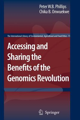 Accessing and Sharing the Benefits of the Genomics Revolution By Phillips, Peter W. B./ Onwuekwe, Chika B.